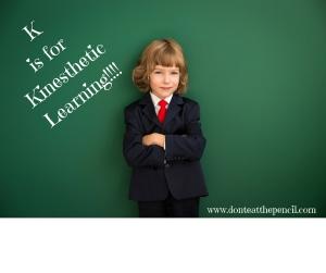 K is for Kinesthetic Learning!!donteatthepencil!!