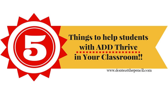 5 things to help students with add thrive in the classroom